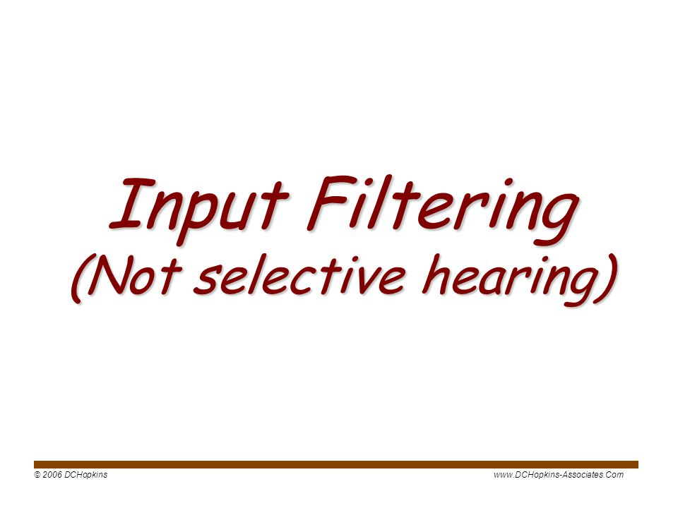 Input Filtering (Not selective hearing)