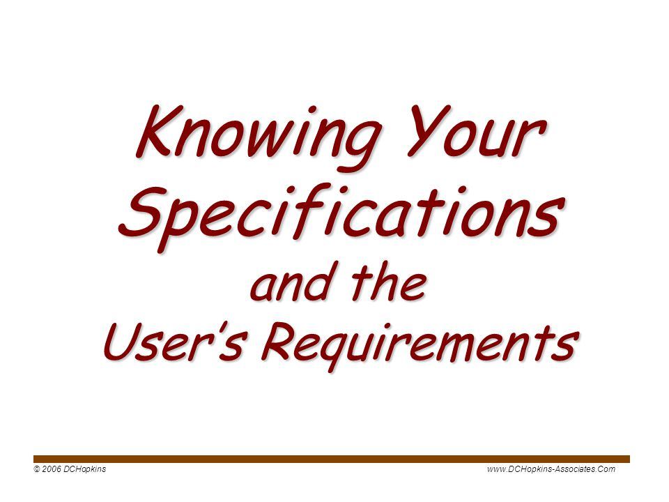 Knowing Your Specifications and the User's Requirements
