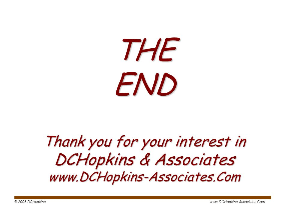 THE END Thank you for your interest in DCHopkins & Associates www.DCHopkins-Associates.Com