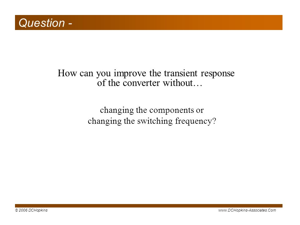 Question - How can you improve the transient response of the converter without… changing the components or.