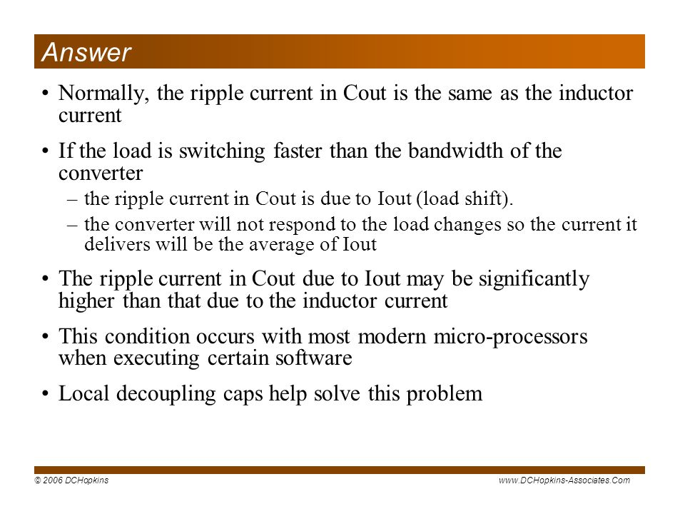 Answer Normally, the ripple current in Cout is the same as the inductor current. If the load is switching faster than the bandwidth of the converter.