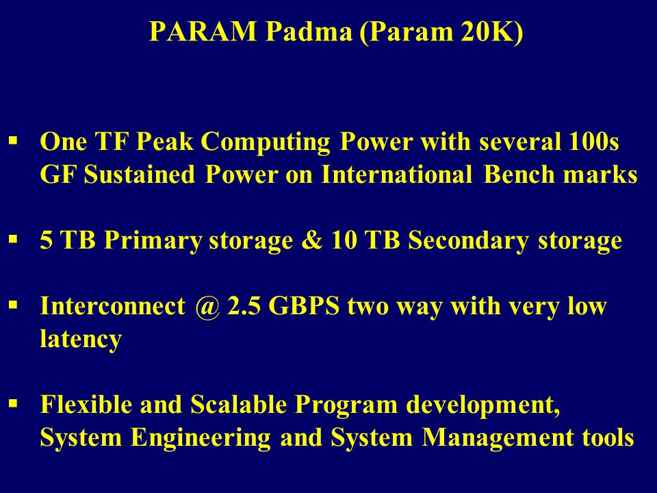 PARAM Padma (Param 20K) One TF Peak Computing Power with several 100s GF Sustained Power on International Bench marks.