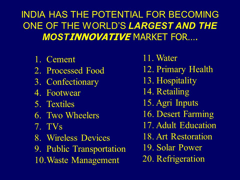 INDIA HAS THE POTENTIAL FOR BECOMING ONE OF THE WORLD'S LARGEST AND THE MOSTINNOVATIVE MARKET FOR….