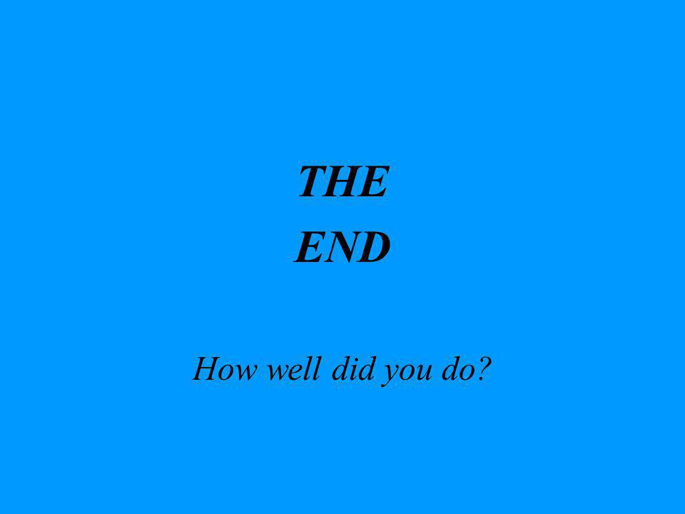 THE END How well did you do