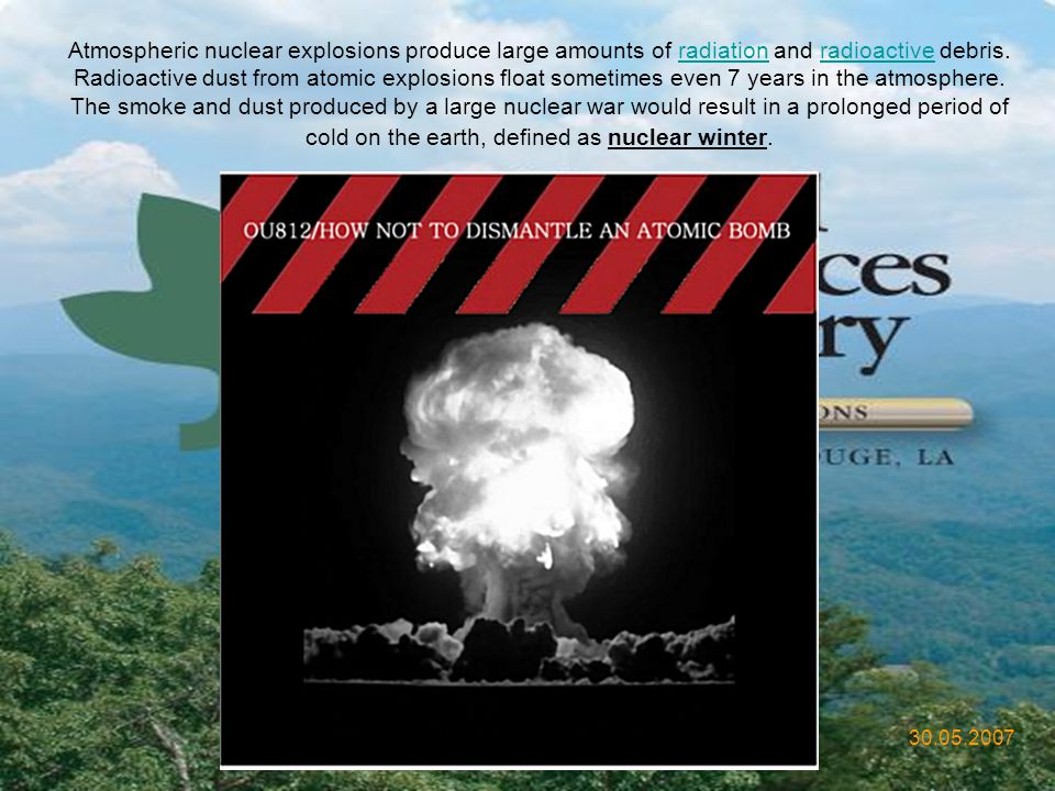 Atmospheric nuclear explosions produce large amounts of radiation and radioactive debris. Radioactive dust from atomic explosions float sometimes even 7 years in the atmosphere.