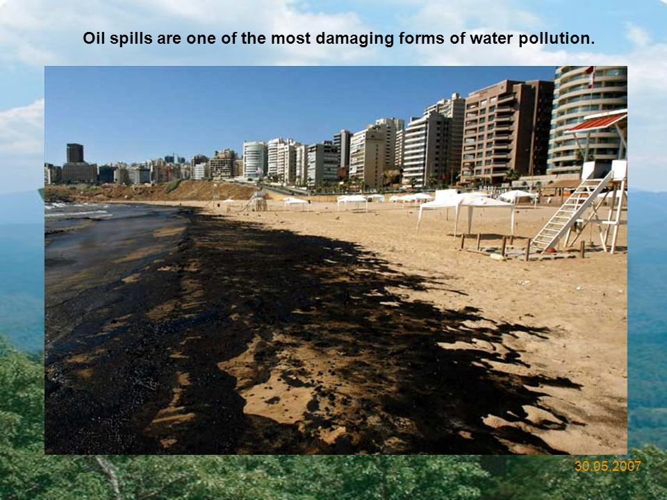 Oil spills are one of the most damaging forms of water pollution.