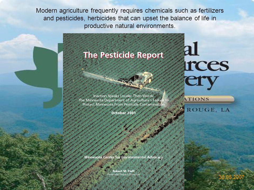 Modern agriculture frequently requires chemicals such as fertilizers and pesticides, herbicides that can upset the balance of life in productive natural environments.