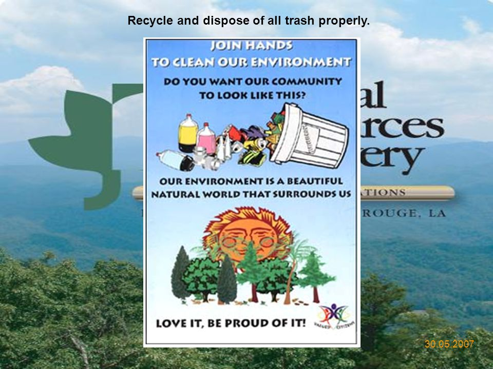 Recycle and dispose of all trash properly.