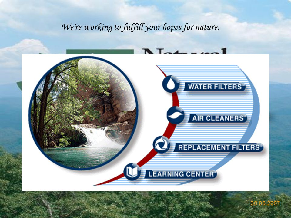We re working to fulfill your hopes for nature.