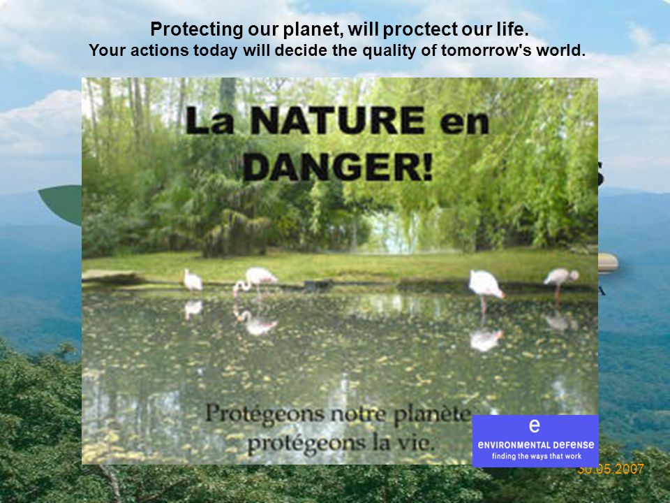 Protecting our planet, will proctect our life.