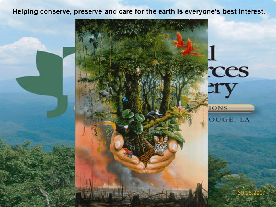 Helping conserve, preserve and care for the earth is everyone s best interest.