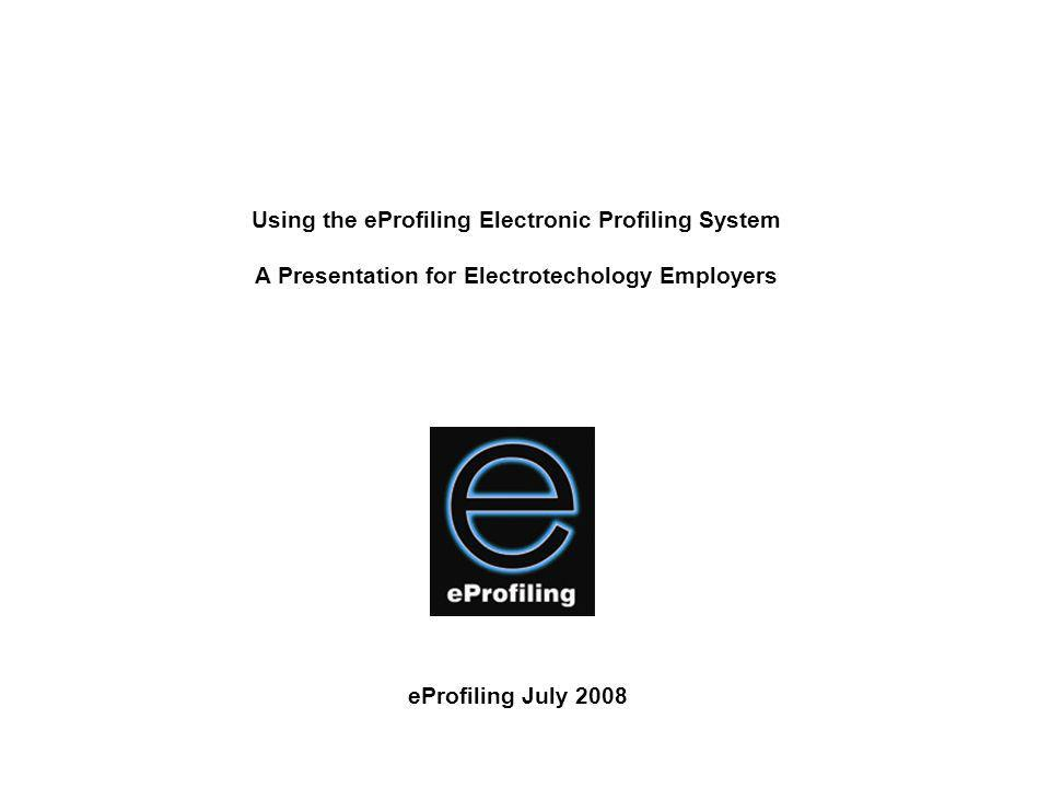 Using the eProfiling Electronic Profiling System A Presentation for Electrotechology Employers
