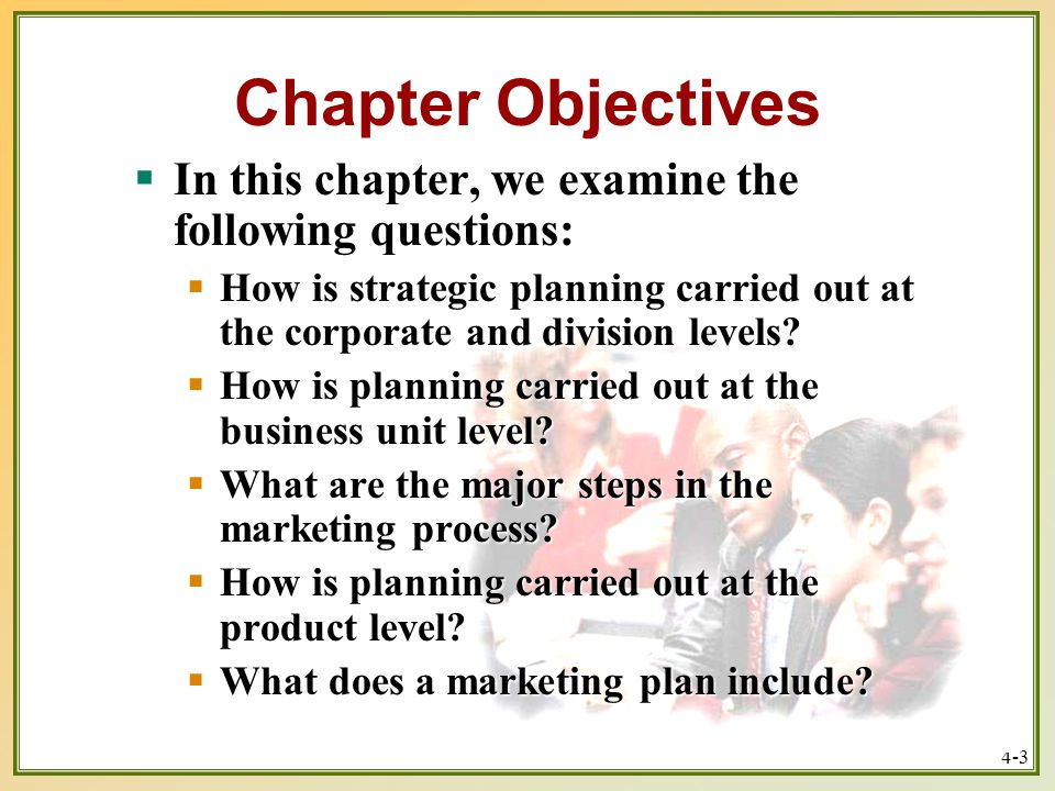 Chapter Objectives In this chapter, we examine the following questions: How is strategic planning carried out at the corporate and division levels
