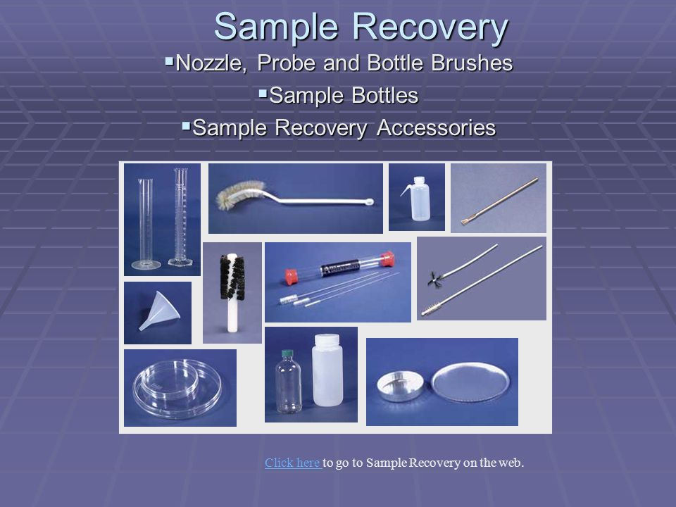 Sample Recovery Nozzle, Probe and Bottle Brushes Sample Bottles