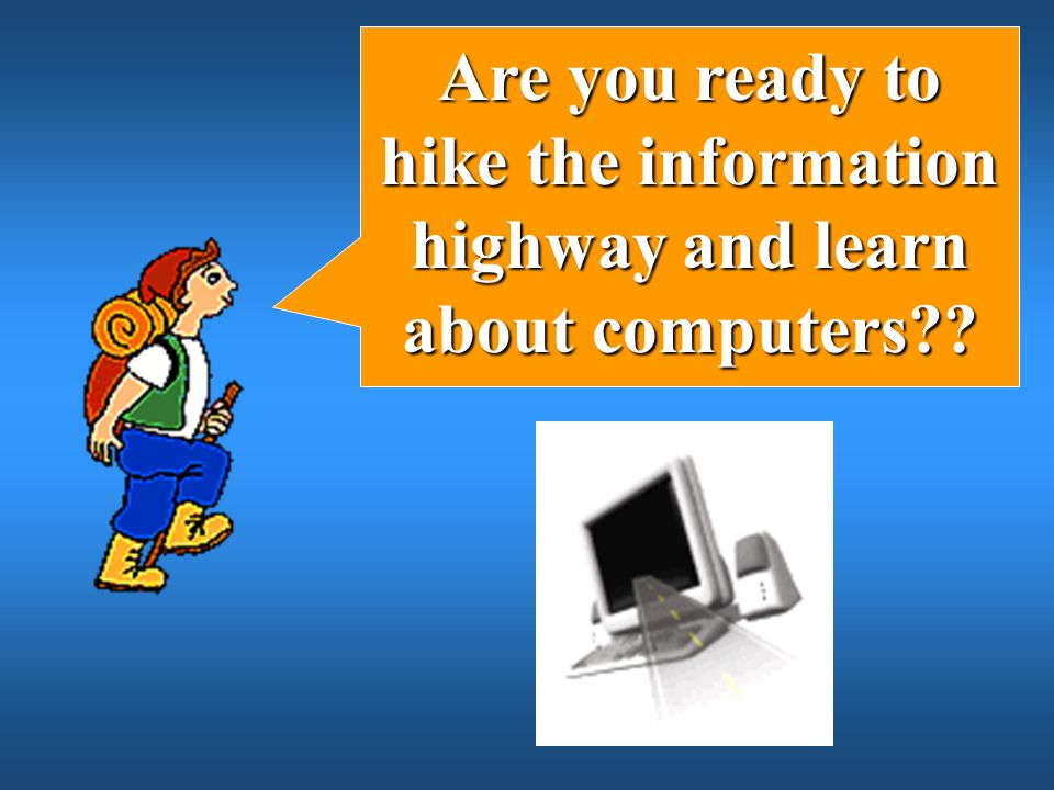 Are you ready to hike the information highway and learn about computers