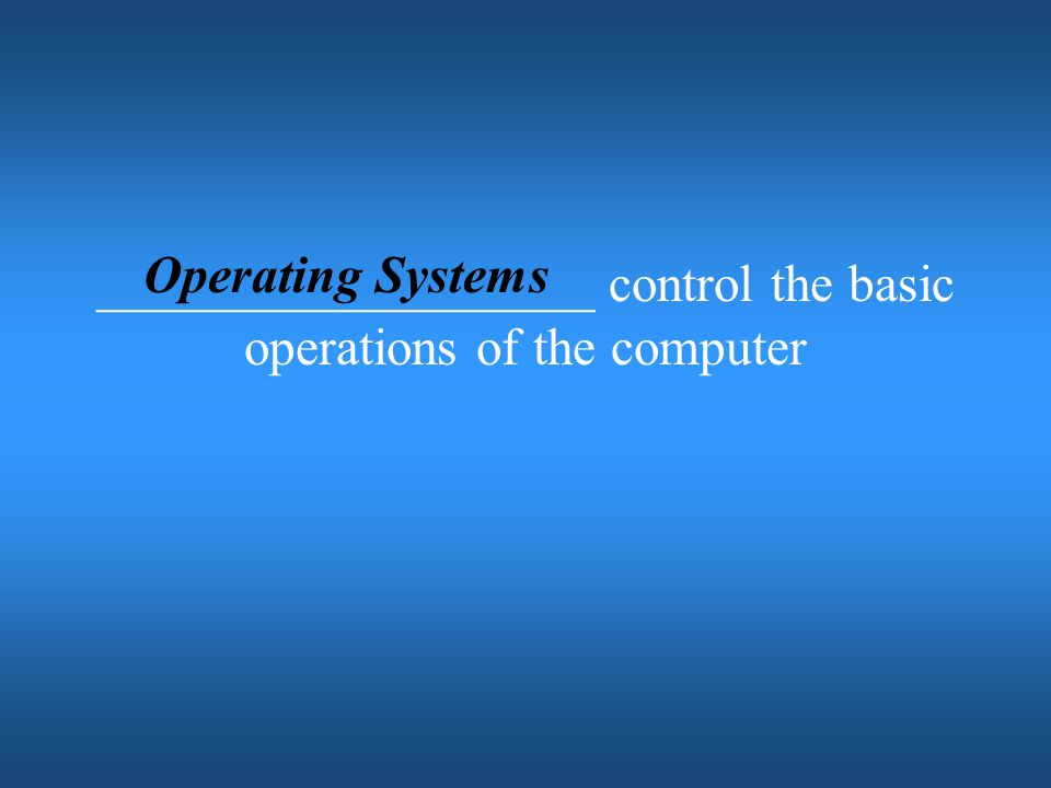 ___________________ control the basic operations of the computer