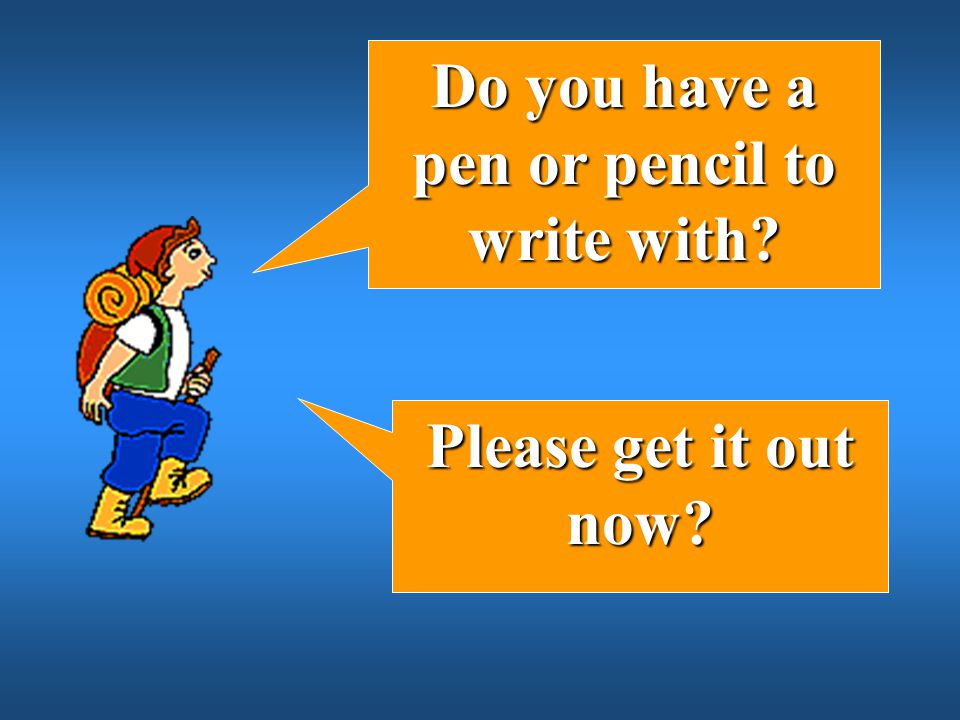 Do you have a pen or pencil to write with