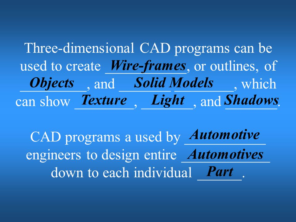 Three-dimensional CAD programs can be used to create ___________, or outlines, of _________, and _______ ________, which can show ________, _______, and _______.