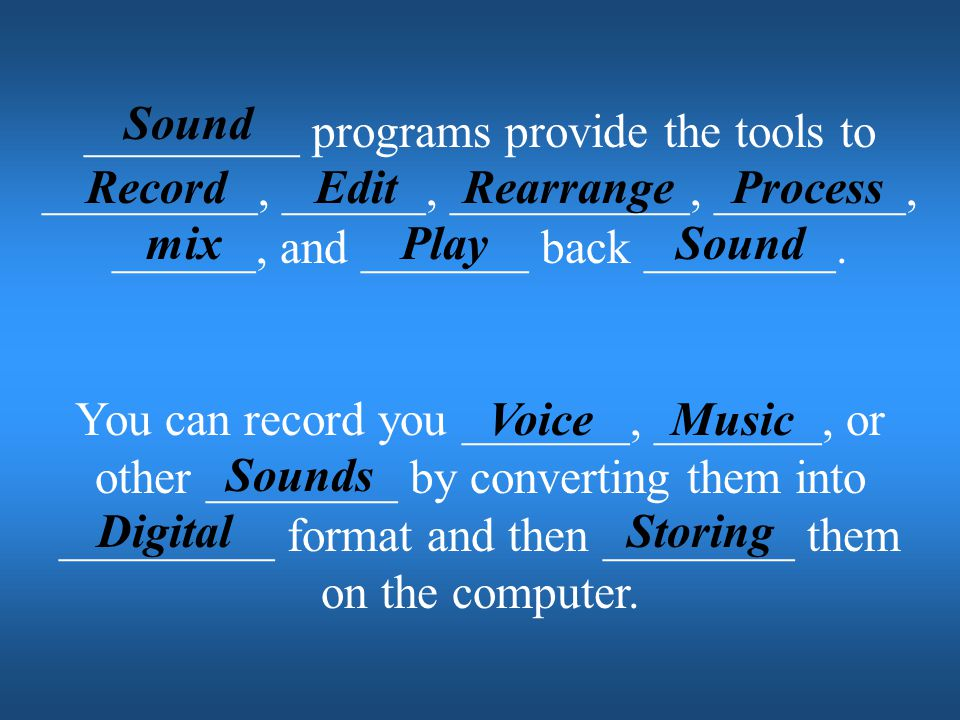 Sound _________ programs provide the tools to _________, ______, __________, ________, ______, and _______ back ________.