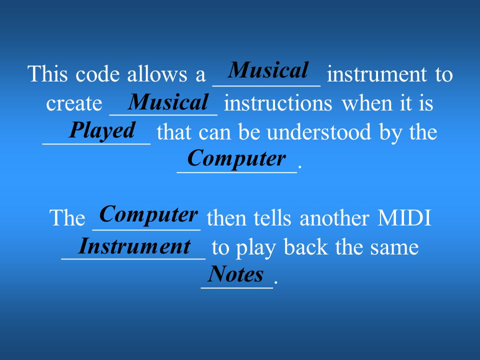Musical This code allows a _________ instrument to create _________ instructions when it is _________ that can be understood by the __________.