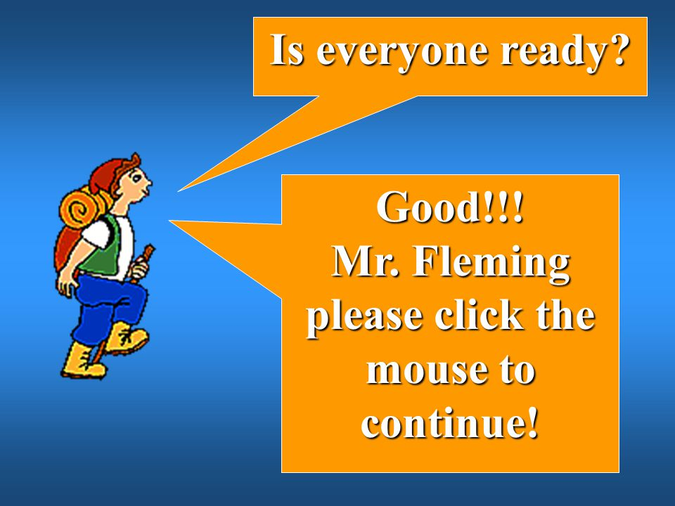 Mr. Fleming please click the mouse to continue!