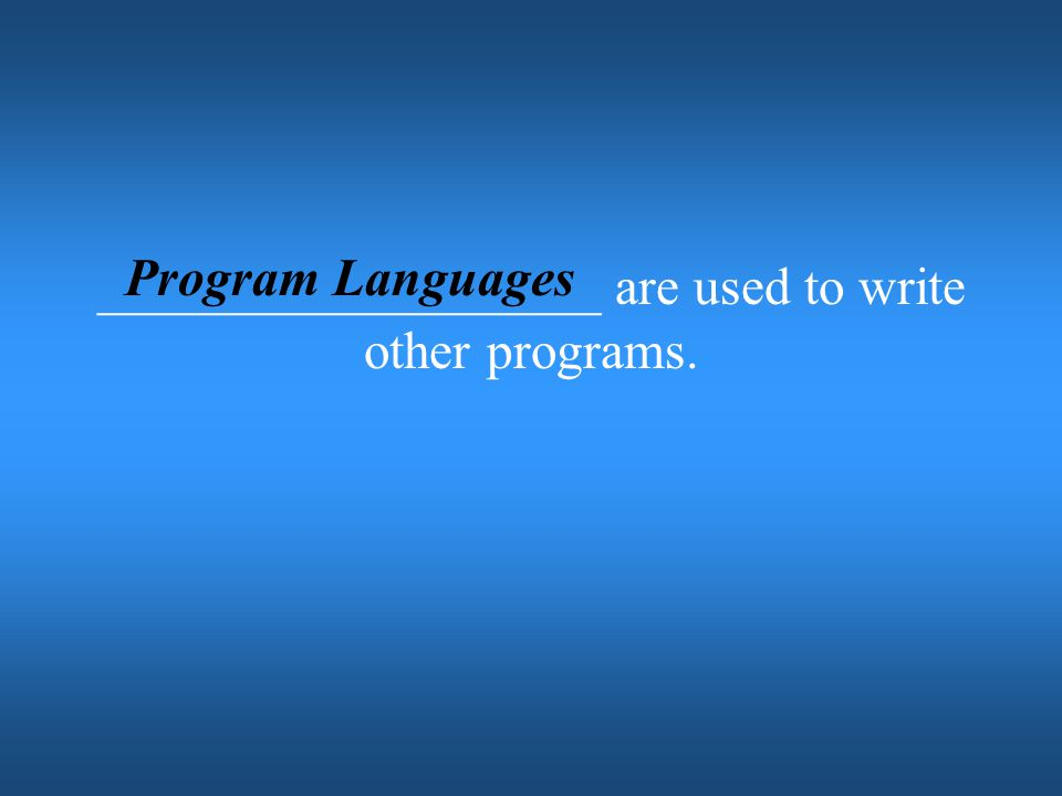 ___________________ are used to write other programs.