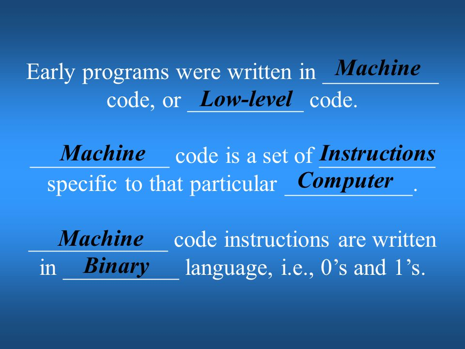 Early programs were written in __________ code, or __________ code.