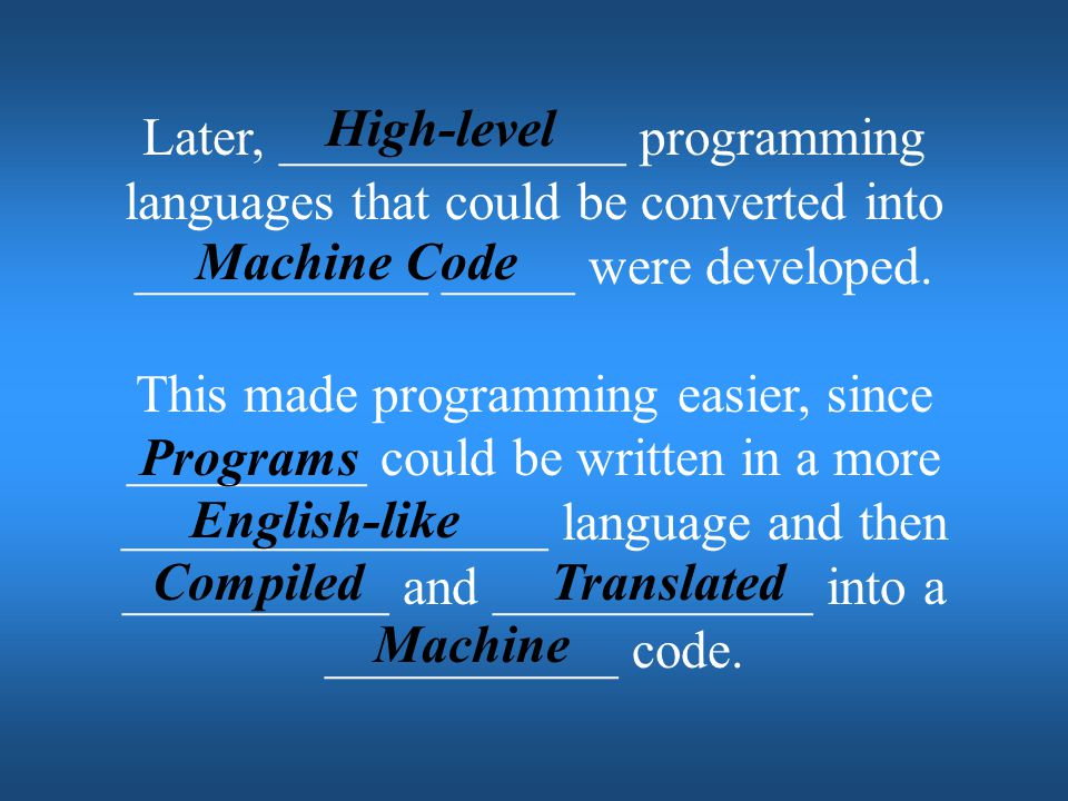 High-level Later, _____________ programming languages that could be converted into ___________ _____ were developed.