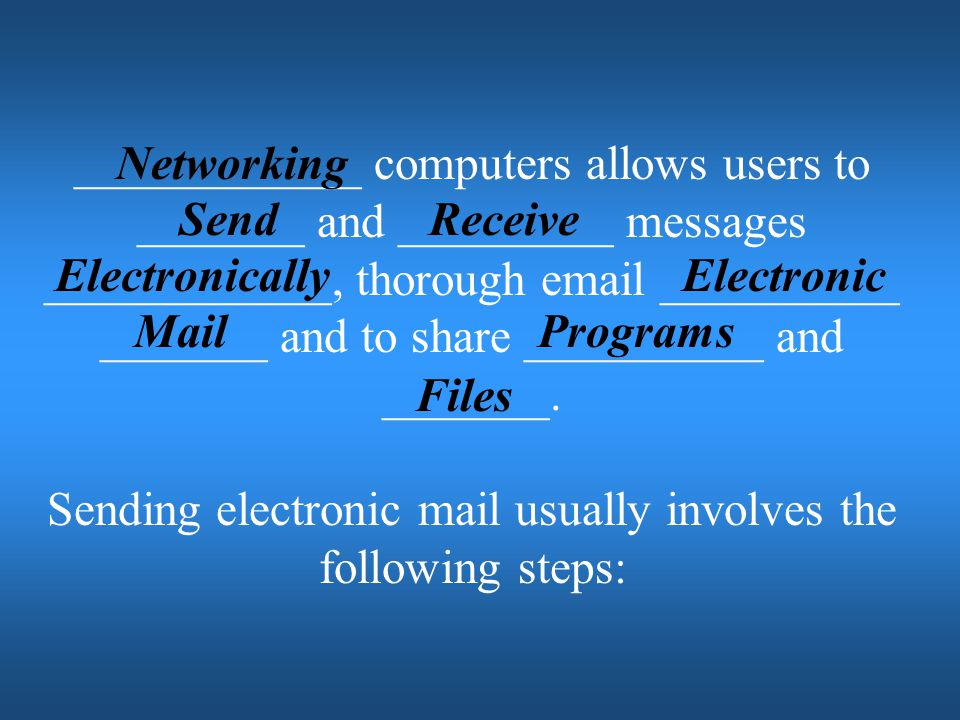 Sending electronic mail usually involves the following steps: