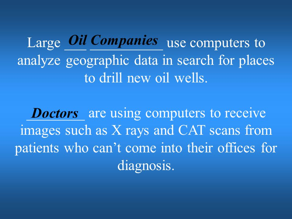 Oil Companies Large ___ __________ use computers to analyze geographic data in search for places to drill new oil wells.