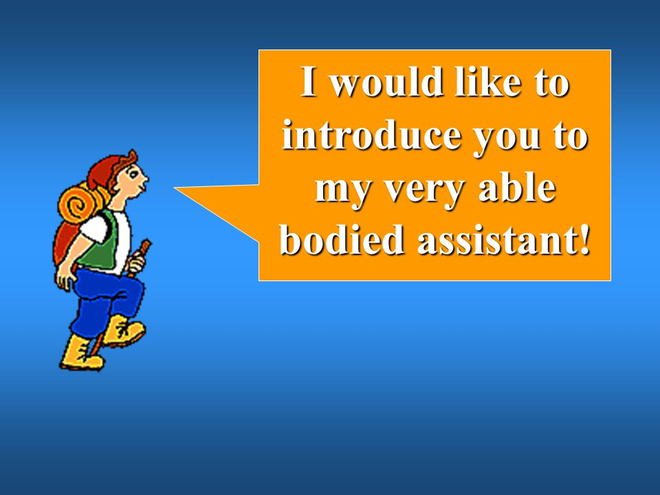 I would like to introduce you to my very able bodied assistant!