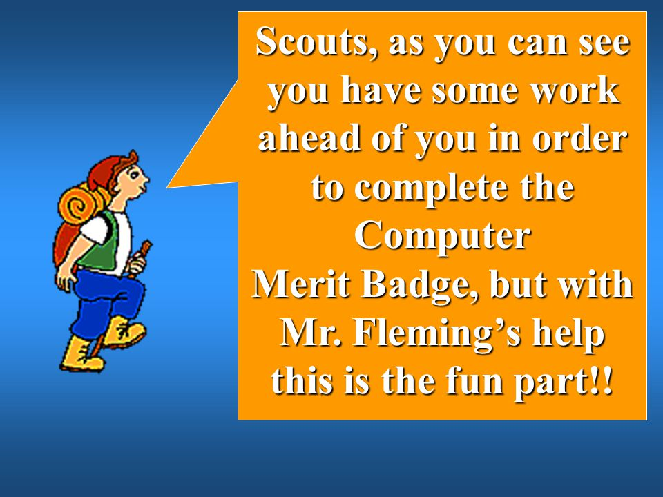 Merit Badge, but with Mr. Fleming's help this is the fun part!!