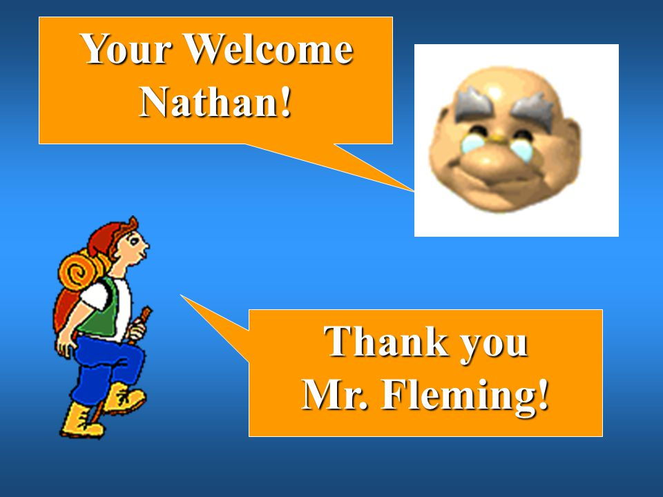 Your Welcome Nathan! Thank you Mr. Fleming!