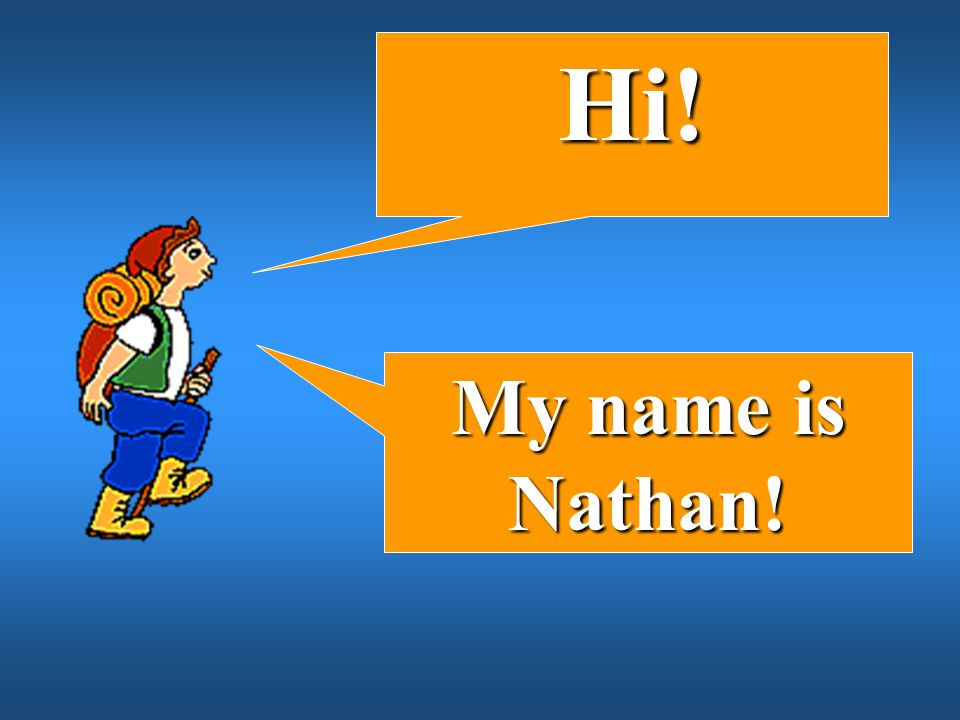 Hi! My name is Nathan!
