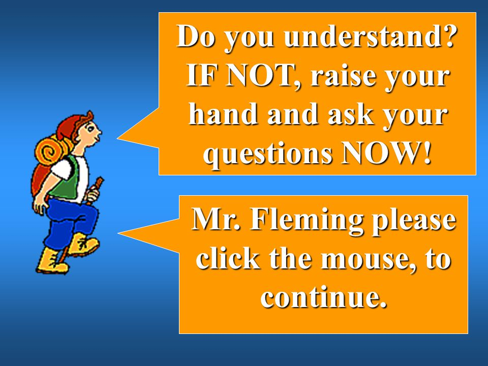 IF NOT, raise your hand and ask your questions NOW!
