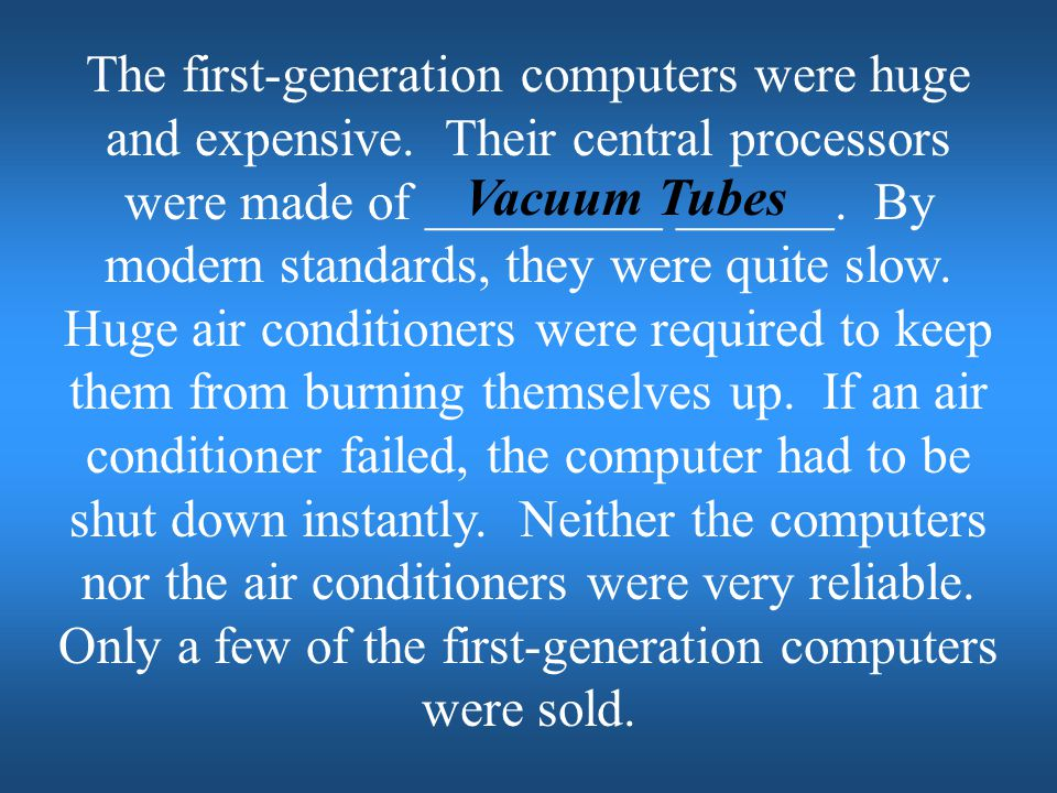 The first-generation computers were huge and expensive