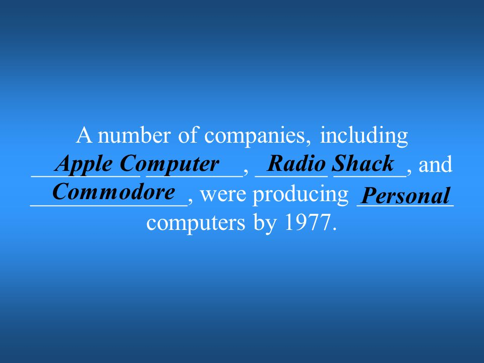A number of companies, including _________ ________, ______ ______, and _____________, were producing ________ computers by 1977.