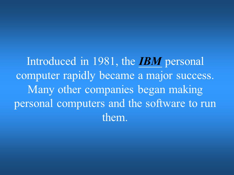 Introduced in 1981, the ____ personal computer rapidly became a major success. Many other companies began making personal computers and the software to run them.