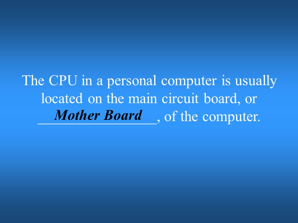 The CPU in a personal computer is usually located on the main circuit board, or ________________, of the computer.