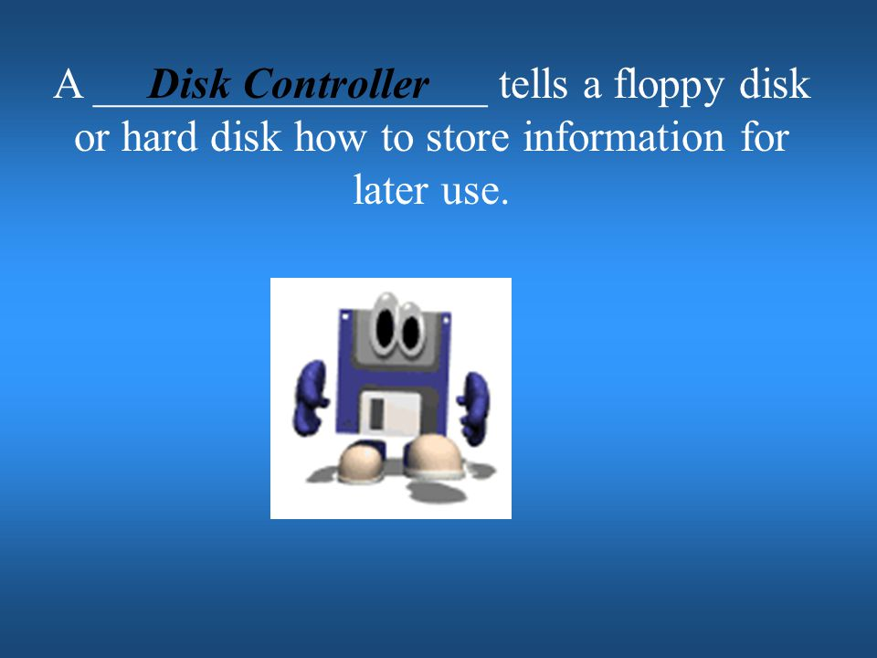 A __________________ tells a floppy disk or hard disk how to store information for later use.