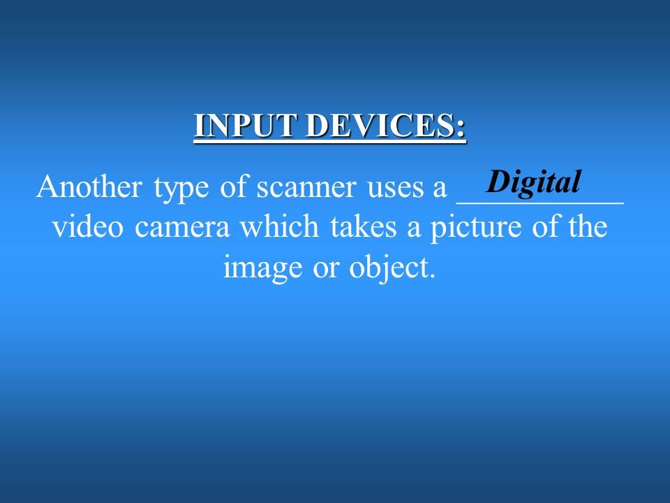 INPUT DEVICES: Another type of scanner uses a __________ video camera which takes a picture of the image or object.