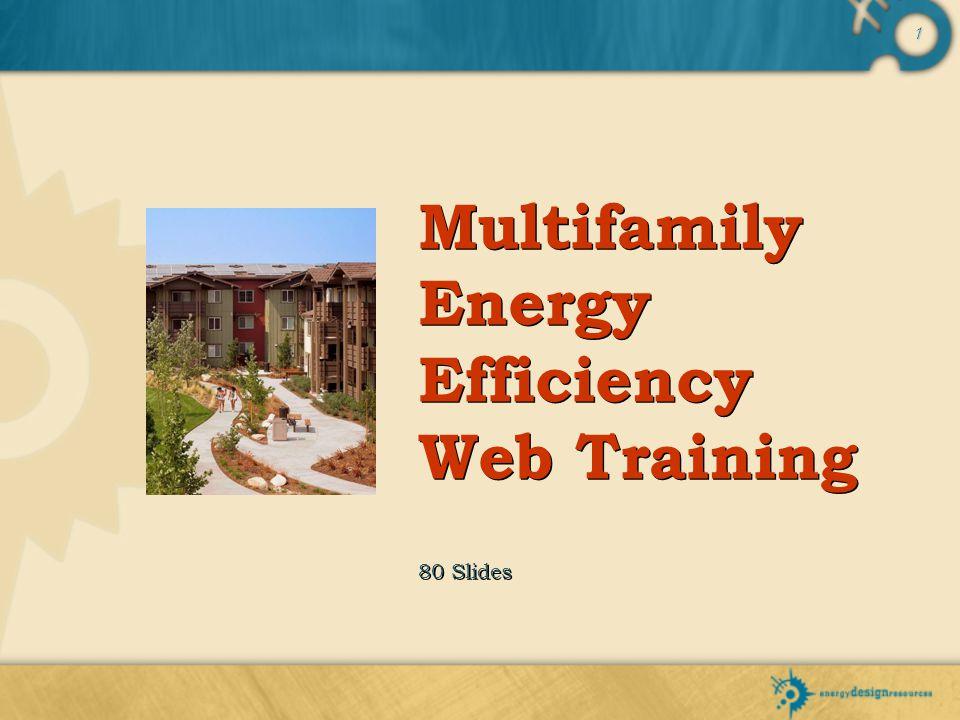 Multifamily Energy Efficiency Web Training 80 Slides