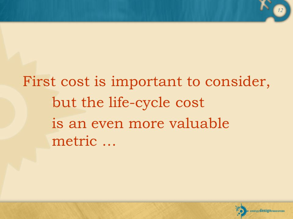 First cost is important to consider,