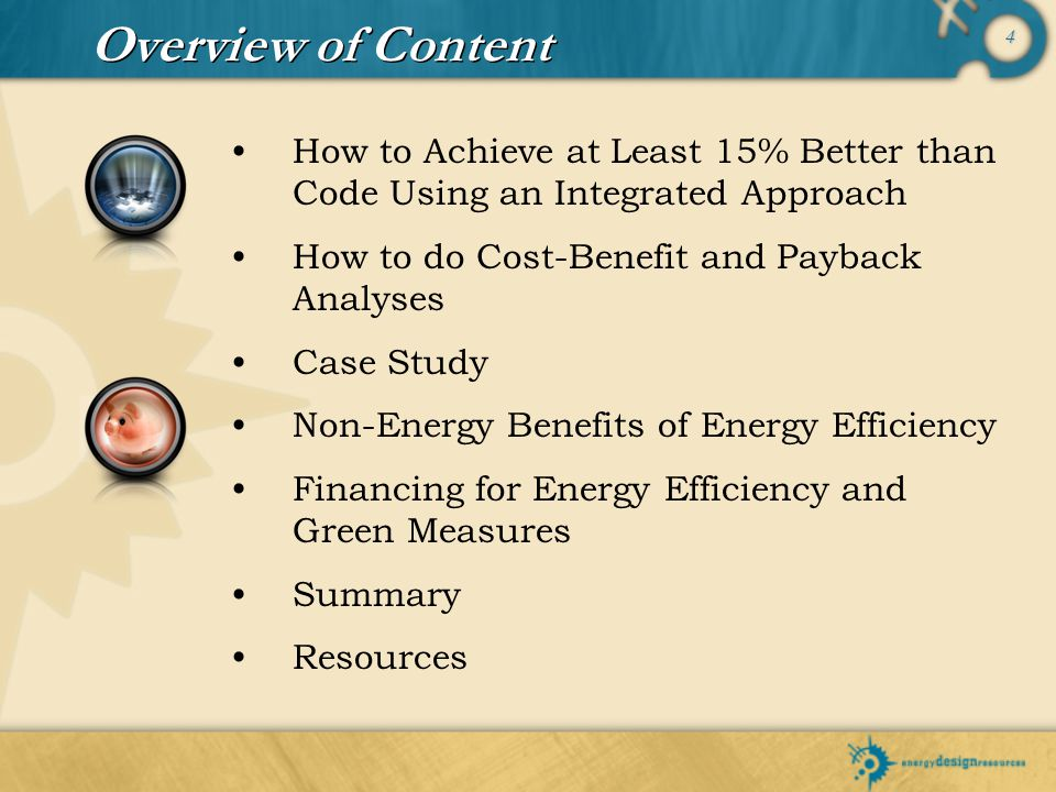 Overview of Content How to Achieve at Least 15% Better than Code Using an Integrated Approach. How to do Cost-Benefit and Payback Analyses.