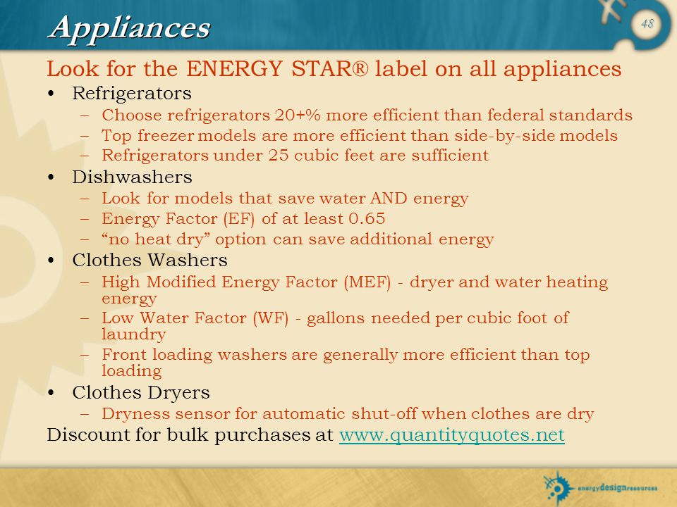 Appliances Look for the ENERGY STAR® label on all appliances