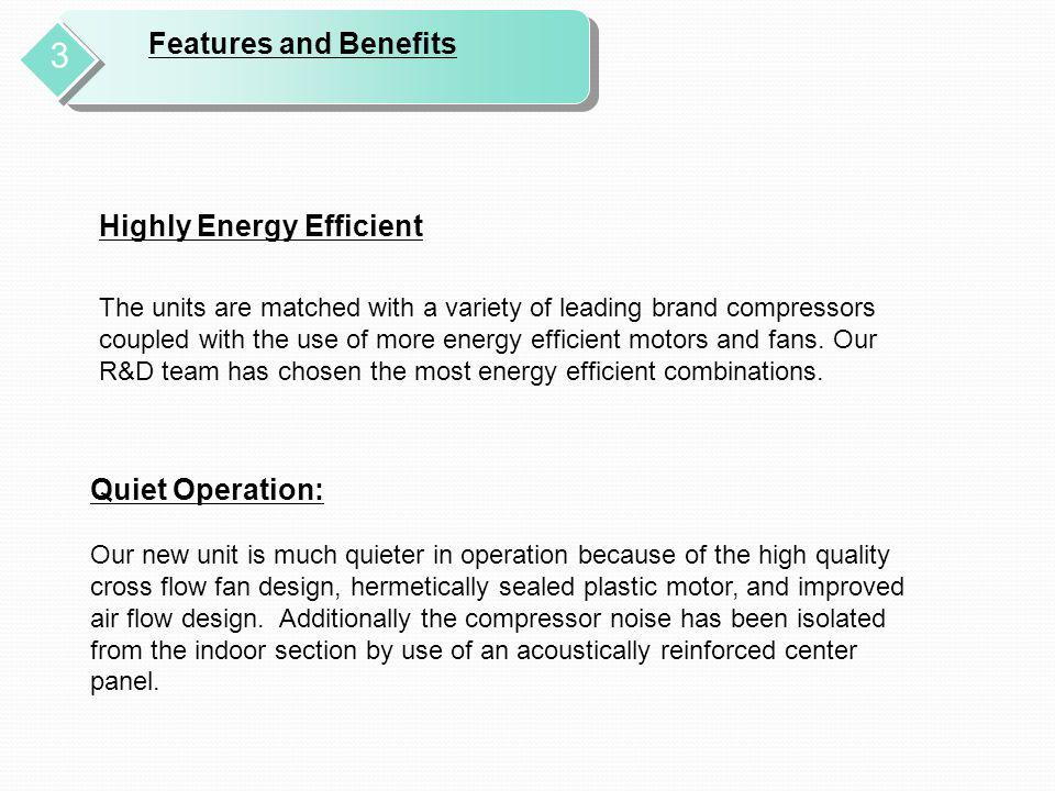 3 Features and Benefits Highly Energy Efficient Quiet Operation: