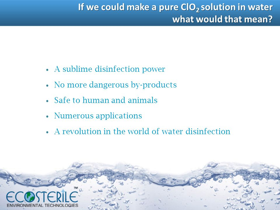 If we could make a pure ClO2 solution in water what would that mean