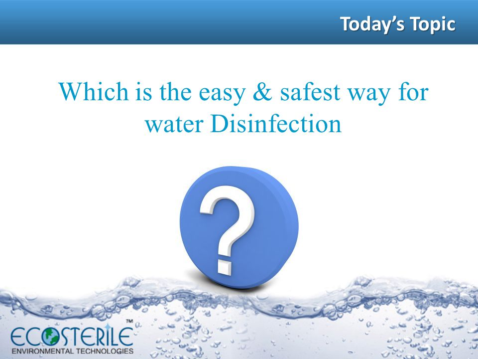 Which is the easy & safest way for water Disinfection