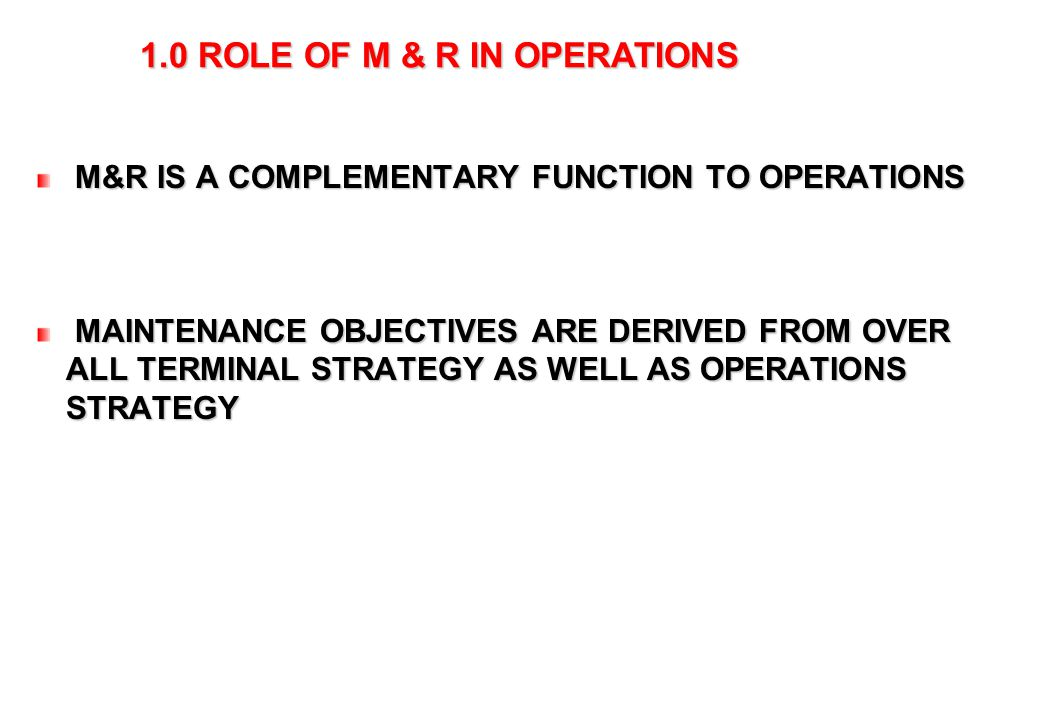 2.0 BROAD M & R OBJECTIVES ENSURE MAXIMUM AVAILABILITY OF PLANT/EQUIPMENT AT OPTIMUM LEVEL OF OPERATIONS.