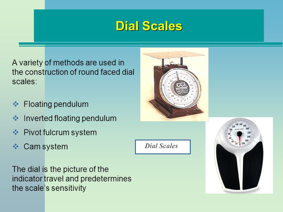 Dial Scales Dial Scales. A variety of methods are used in the construction of round faced dial scales: